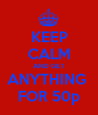 KEEP CALM AND GET ANYTHING  FOR 50p - Personalised Poster large