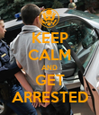KEEP CALM AND GET ARRESTED - Personalised Poster small