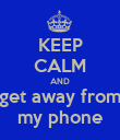 KEEP CALM AND get away from my phone - Personalised Poster large