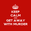 KEEP CALM AND GET AWAY WITH MURDER - Personalised Poster large