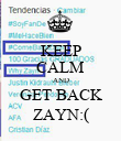 KEEP CALM AND GET BACK ZAYN:( - Personalised Poster large