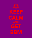 KEEP CALM AND GET BBM - Personalised Poster large