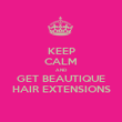 KEEP CALM AND GET BEAUTIQUE HAIR EXTENSIONS - Personalised Poster large