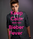 Keep Calm And Get Bieber Fever  - Personalised Poster large