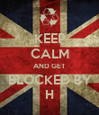 KEEP CALM AND GET BLOCKED BY H - Personalised Poster large
