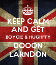 KEEP CALM AND GET BOYCIE & HUGHFFY DOOON LARNDON - Personalised Poster large