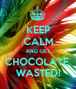 KEEP CALM AND GET CHOCOLATE  WASTED! - Personalised Poster large