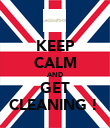 KEEP CALM AND GET CLEANING !  - Personalised Poster large