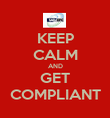 KEEP CALM AND GET COMPLIANT - Personalised Poster large