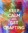KEEP CALM AND GET CRAFTING - Personalised Poster large
