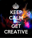 KEEP CALM AND GET CREATIVE - Personalised Poster large