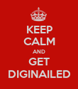 KEEP CALM AND GET DIGINAILED - Personalised Poster large