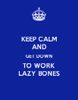 KEEP CALM AND GET DOWN TO WORK LAZY BONES - Personalised Poster large