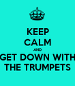 KEEP CALM AND GET DOWN WITH THE TRUMPETS - Personalised Poster large