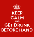 KEEP CALM AND GET DRUNK BEFORE HAND - Personalised Poster large