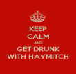 KEEP CALM AND GET DRUNK WITH HAYMITCH - Personalised Poster large