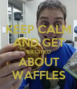 KEEP CALM AND GET EXCITED ABOUT WAFFLES - Personalised Poster large