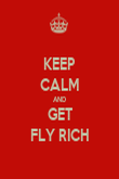 KEEP CALM AND GET FLY RICH - Personalised Poster large