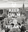 KEEP CALM AND GET  FREAKY - Personalised Poster large
