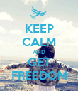 KEEP CALM AND GET FREEDOM - Personalised Poster small