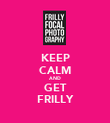 KEEP CALM AND GET FRILLY - Personalised Poster large