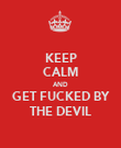 KEEP CALM AND GET FUCKED BY THE DEVIL - Personalised Poster large