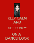 KEEP CALM AND GET 'FUNKY' ON A  DANCEFLOOR - Personalised Poster large