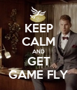 KEEP CALM AND GET GAME FLY - Personalised Poster large