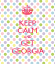 KEEP CALM AND GET GEORGIA - Personalised Poster large