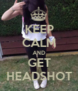 KEEP CALM AND GET HEADSHOT - Personalised Poster large
