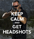 KEEP CALM AND GET HEADSHOTS - Personalised Poster large