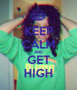 KEEP CALM AND GET HIGH - Personalised Poster large