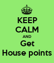 KEEP CALM AND Get House points - Personalised Poster large