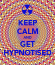 KEEP CALM AND GET HYPNOTISED - Personalised Poster large