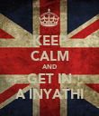 KEEP CALM AND GET IN A INYATHI - Personalised Poster large