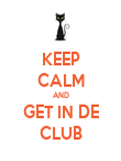 KEEP CALM AND GET IN DE CLUB - Personalised Poster large