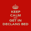 KEEP CALM AND GET IN DECLANS BED - Personalised Poster large