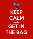 KEEP CALM AND GET IN THE BAG - Personalised Poster large