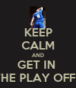 KEEP CALM AND GET IN  THE PLAY OFFS - Personalised Poster large