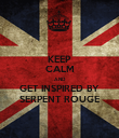 KEEP CALM AND GET INSPIRED BY SERPENT ROUGE - Personalised Poster large