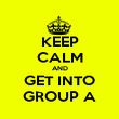 KEEP CALM AND GET INTO GROUP A - Personalised Poster large