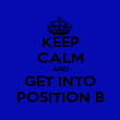 KEEP CALM AND GET INTO POSITION B - Personalised Poster large