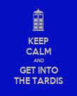 KEEP CALM AND GET INTO THE TARDIS - Personalised Poster large