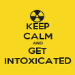KEEP CALM AND GET INTOXICATED - Personalised Poster large