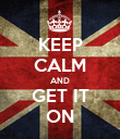 KEEP CALM AND GET IT ON - Personalised Poster large
