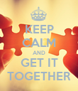 KEEP CALM AND GET IT TOGETHER - Personalised Poster large
