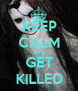 KEEP CALM AND GET KILLED - Personalised Poster large