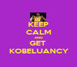 KEEP CALM AND GET  KOBELUANCY - Personalised Poster large