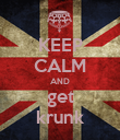 KEEP CALM AND get krunk - Personalised Poster large