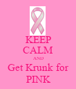 KEEP CALM AND Get Krunk for PINK - Personalised Poster large